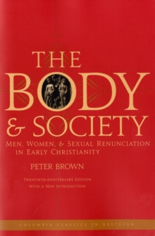 The Body and Society : Men, Women, and Sexual Renunciation in Early Christianity, Paperback / softback Book