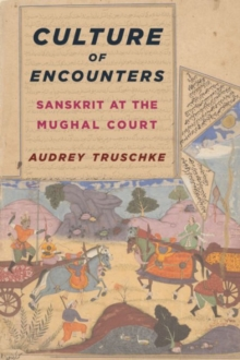 Culture of Encounters : Sanskrit at the Mughal Court, Hardback Book