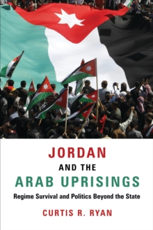 Jordan and the Arab Uprisings : Regime Survival and Politics Beyond the State