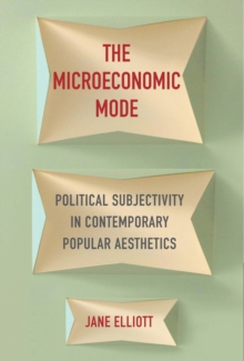 The Microeconomic Mode : Political Subjectivity in Contemporary Popular Aesthetics