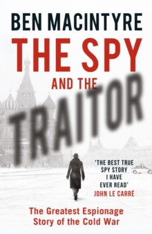 The Spy and the Traitor : The Greatest Espionage Story of the Cold War, Hardback Book