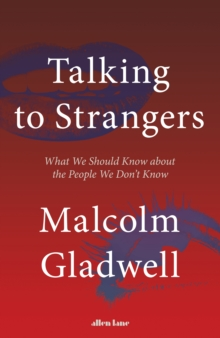Talking to Strangers : What We Should Know about the People We Don't Know, Hardback Book