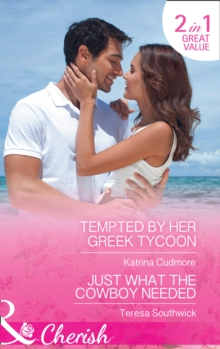 Tempted By Her Greek Tycoon : Tempted by Her Greek Tycoon / Just What the Cowboy Needed (the Bachelors of Blackwater Lake, Book 12), Paperback Book