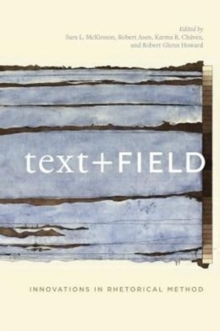 Text + Field : Innovations in Rhetorical Method, Paperback / softback Book