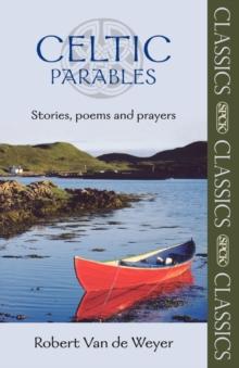 celtic parables stories poems and prayers robert van der weyer 9780281061747 true. Black Bedroom Furniture Sets. Home Design Ideas
