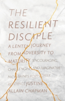 The Resilient Disciple : A Lenten Journey from Adversity to Maturity, Paperback / softback Book