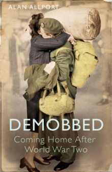 Demobbed : Coming Home After World War Two, Paperback / softback Book
