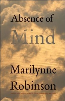 Absence of Mind : The Dispelling of Inwardness from the Modern Myth of the Self, Paperback / softback Book