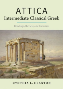 Attica: Intermediate Classical Greek : Readings, Review, and Exercises, Paperback / softback Book