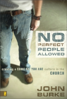 No Perfect People Allowed : Creating a Come-as-You-Are Culture in the Church, Paperback / softback Book