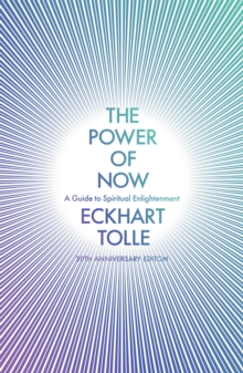The Power of Now : A Guide to Spiritual Enlightenment (20th Anniversary Edition), Paperback / softback Book