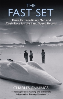 The Fast Set : Three Extraordinary Men and Their Race for the Land Speed Record, Paperback / softback Book