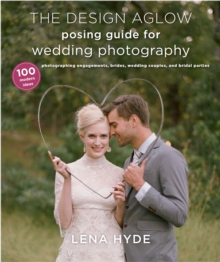 The Design Aglow Posing Guide For Wedding Photography, Paperback / softback Book