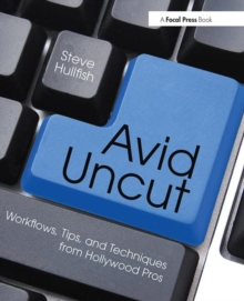 Avid Uncut : Workflows, Tips, and Techniques from Hollywood Pros, Paperback / softback Book