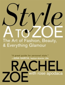 Style A To Zoe : The Art of Fashion, Beauty, and Everything Glamour, Paperback / softback Book