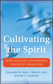 Cultivating the Spirit : How College Can Enhance Students' Inner Lives, Hardback Book
