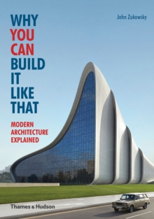 Why You Can Build it Like That : Modern Architecture Explained, Paperback / softback Book