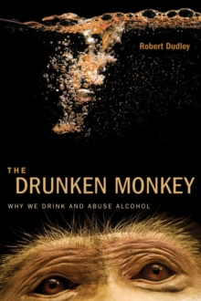 The Drunken Monkey : Why We Drink and Abuse Alcohol, Hardback Book
