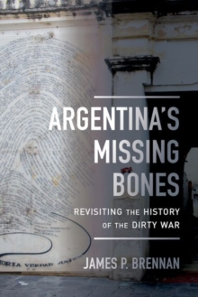 Argentina's Missing Bones : Revisiting the History of the Dirty War, Hardback Book