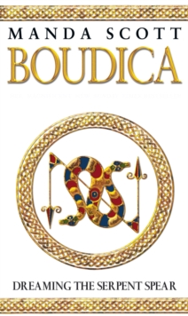 Boudica:Dreaming The Serpent Spear : A Novel of Roman Britain: Boudica 4, Paperback Book