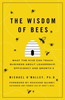 The Wisdom of Bees : What the Hive Can Teach Business about Leadership, Efficiency, and Growth, Paperback / softback Book