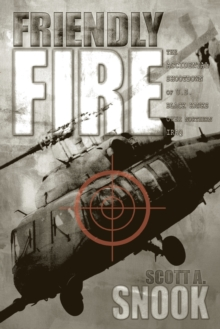 Friendly Fire : The Accidental Shootdown of U.S. Black Hawks over Northern Iraq, Paperback / softback Book