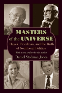 Masters of the Universe : Hayek, Friedman, and the Birth of Neoliberal Politics - Updated Edition, Paperback / softback Book