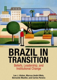 Brazil in Transition : Beliefs, Leadership, and Institutional Change, Hardback Book