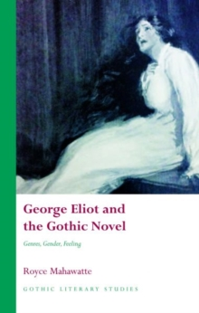 George Eliot and the Gothic Novel : Genres, Gender and Feeling, Hardback Book