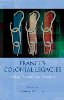 France's Colonial Legacies : Memory, Identity and Narrative, Hardback Book
