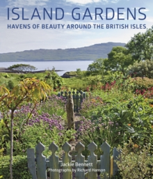 Island Gardens : Havens of Beauty Around the British Isles, Hardback Book
