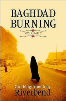 Baghdad Burning : Girl Blog from Iraq v. 2, Paperback / softback Book