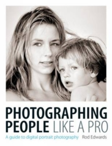 Photographing People Like a Pro : A Guide to Digital Portrait Photography, Paperback / softback Book