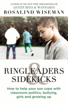Ringleaders and Sidekicks : How to Help Your Son Cope with Classroom Politics, Bullying, Girls and Growing Up, Paperback / softback Book
