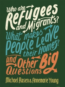 Who are Refugees and Migrants? What Makes People Leave their Homes? And Other Big Questions, Paperback / softback Book