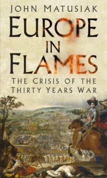 Europe in Flames : The Crisis of the Thirty Years War, Hardback Book