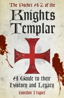 The Pocket A-Z of the Knights Templar : A Guide to Their History and Legacy, Paperback / softback Book