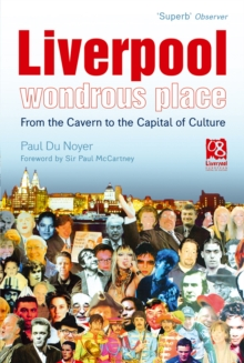 Liverpool - Wondrous Place : From the Cavern to the Capital of Culture, Paperback Book