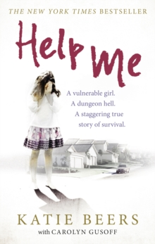 Help Me : A Vulnerable Girl. A Dungeon Hell. A Staggering True Story of Survival, Paperback / softback Book