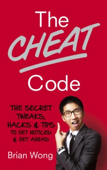 The Cheat Code : The Secret Tweaks, Hacks and Tips to Get Noticed and Get Ahead, Paperback / softback Book