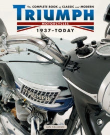 The Complete Book of Classic and Modern Triumph Motorcycles 1936-Today, Hardback Book