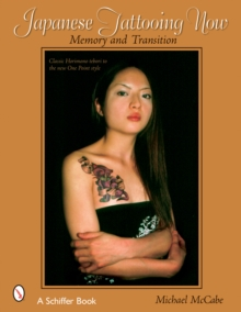Japanese Tattooing Now : Memory and Transition, Paperback / softback Book