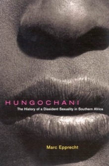Hungochani : The History of a Dissident Sexuality in Southern Africa, Second Edition, Paperback / softback Book