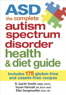 ASD : The Complete Autism Spectrum Disorder Health & Diet Guide : Includes 175 Gluten-free & Casein-free Recipes, Paperback / softback Book