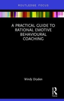 A Practical Guide to Rational Emotive Behavioural Coaching, Hardback Book