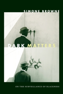 Dark Matters : On the Surveillance of Blackness, Paperback / softback Book