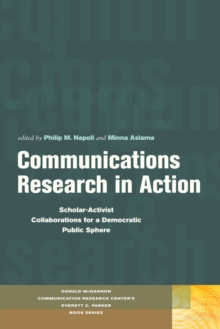 Communications Research in Action : Scholar-Activist Collaborations for a Democratic Public Sphere, Paperback / softback Book