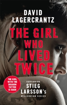 The Girl Who Lived Twice : A New Dragon Tattoo Story, Hardback Book