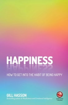 Happiness : How to Get Into the Habit of Being Happy, Paperback / softback Book