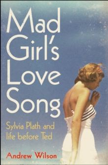 Mad Girl's Love Song : Sylvia Plath and Life Before Ted, Paperback / softback Book
